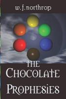 The Chocolate Prophesies - Northrop, William F.