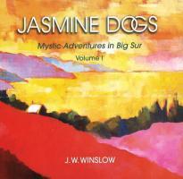 Jasmine Dogs: Mystic Adventures in Big Sur, Volume I