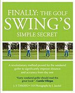 FINALLY: THE GOLF SWING'S SIMPLE SECRET - A revolutionary method proved for the weekend golfer to significantly improve distance and accuracy from day one