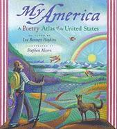 My America: A Poetry Atlas of the United States Lee  Bennett Hopkins Author