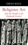 Religious Art from the Twelfth to the Eighteenth Century Emile Mâle Author
