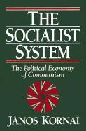 The Socialist System: The Political Economy of Communism János Kornai Author