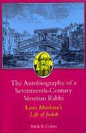 The Autobiography of a Seventeenth-Century Venetian Rabbi: Leon Modena's Life Of Judah