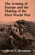 The Arming of Europe and the Making of the First World War