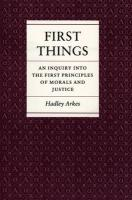 First Things: An Inquiry Into the First Principles of Morals and Justice