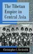 The Tibetan Empire in Central Asia: A History of the Struggle for Great Power among Tibetans, Turks, Arabs, and Chinese during the Early Middle Ages C