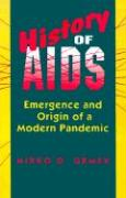 History of AIDS: Emergence and Origin of a Modern Pandemic Mirko D. Grmek Author