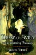 Teresa of Avila and the Rhetoric of Femininity