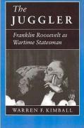 The Juggler: Franklin Roosevelt as Wartime Statesman