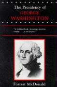 The Presidency of George Washington (American Presidency (Univ of Kansas Paperback)) (American Presidency Series)