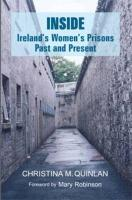 Inside: Ireland's Women's Prisons, Past and Present - Quinlan, Christina