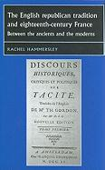The English Republican tradition and eighteenth-century France: Between the ancients and the moderns Rachel Hammersley Author