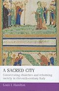 A Sacred City: Consecrating Churches and Reforming Society in Eleventh-Century Italy