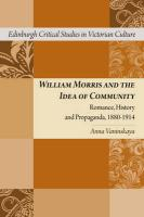 William Morris and the Idea of Community: Romance, History and Propaganda, 1880--1914 (Edinburgh Critical Studies in Victorian Culture)
