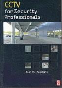 CCTV for Security Professionals Alan Matchett Author