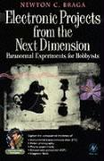 Electronic Projects from the Next Dimension: Paranormal Experiments for Hobbyists Newton C. Braga Author