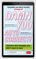 Damn You, Autocorrect!: Hilarious Text Messages You Didn't Mean to Send Jillian Madison Author