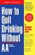 How to Quit Drinking Without AA, Revised 2nd Edition: A Complete Self-Help Guide Jerry Dorsman Author