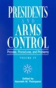 Presidents and Arms Control, Volume 4: Process, Procedures, and Problems
