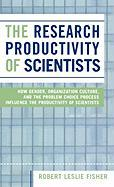 The Research Productivity of Scientists: How Gender, Organization Culture, and the Problem Choice Process Influence the Productivity of Scientists Rob