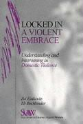 Locked in A Violent Embrace: Understanding and Intervening in Domestic Violence (SAGE Series on Violence against Women)