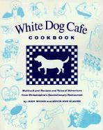 The White Dog Cafe Cookbook: Recipes and Tales of Adventure from Philadelphia's Revolutionary Restaurant