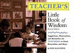 Teacher's Little Book of Wisdom (REV): Suggestions, Observations, and Reminders for Teachers to Read, Remember, and Share