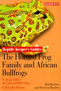 The Horned Frog Family and the African Bullfrogs (Reptile Keepers Guide)
