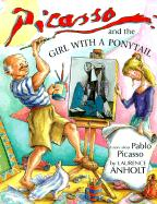 Picasso and the Girl with the Ponytail (Anholt's Artists Books for Children Series) Laurence Anholt Author