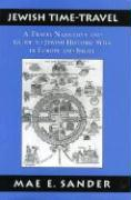 Jewish Time-Travel: A Travel Narrative and Guide to Jewish Historic Sites in Europe and Israel Mae E Sander Author