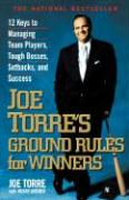 Joe Torre's Ground Rules for Winners: 12 Keys to Managing Team Players, Tough Bosses, Setbacks, and Success Joe Torre Author