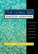 The Global 200 Executive Recruiters: An Essential Guide to the Best Recruiters in the United States, Europe, Asia, and Latin Ameri