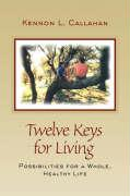 Twelve Keys for Living: Possibilities for a Whole, Healthy Life - Callahan, Kennon L.; Callahan
