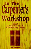In the Carpenter's Workshop: An Exploration of the Use of Drama in Story Sermons - Eckert, Jerry