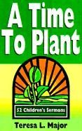 A Time to Plant: 52 Children's Sermons