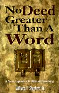 No Deed Greater Than a Word: A New Approach to Biblical Preaching