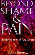BEYOND SHAME AND PAIN JOHN BERECZ Author