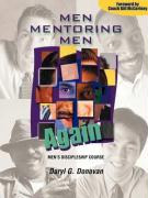 Men Mentoring Men Again: Men's Discipleship Course, an Interactive One-On-One or Small Group Christian Growth Manual for Men
