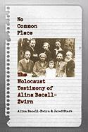No Common Place: The Holocaust Testimony of Alina Bacall-Zwirn