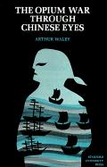 The Opium War Through Chinese Eyes Arthur Waley Author