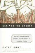 Sex and the Church: Gender, Homosexuality, and the Transformation of Christian Ethics