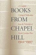 Books from Chapel Hill, 1922-1997: A Complete Catalog of Publications from the University of North Carolina Press