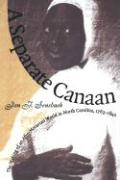 A Separate Canaan: The Making of an Afro-Moravian World in North Carolina, 1763-1840 Jon F. Sensbach Author