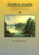 Northern Arcadia: Foreign Travelers in Scandinavia, 1765 - 1815