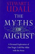 The Myths of August: A Personal Exploration of Our Tragic Cold War Affair with the Atom