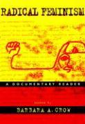 Radical Feminism: A Documentary Reader Barbara A. Crow Editor