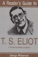 A Reader's Guide To T. S. Eliot: A Poem-by-poem Analysis
