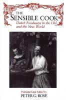 The Sensible Cook: Dutch Foodways in the Old and the New World Peter Rose Editor