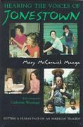 Hearing the Voices of Jonestown: Putting a Human Face on an American Tragedy Mary Maaga Author
