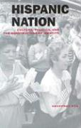 Hispanic Nation: Culture, Politics, and the Constructing of Identity